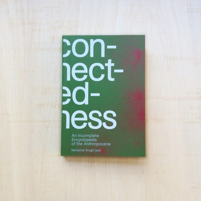 zabriskie_Marianne Krogh_Connectedness An Incomplete Encyclopedia of the Anthropocene